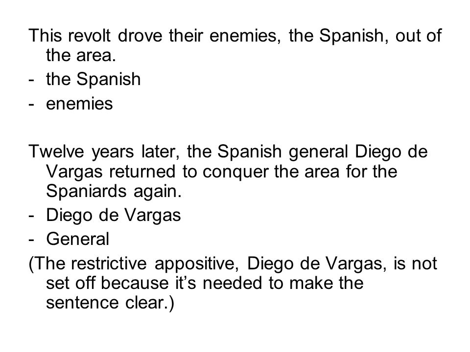 This revolt drove their enemies, the Spanish, out of the area.