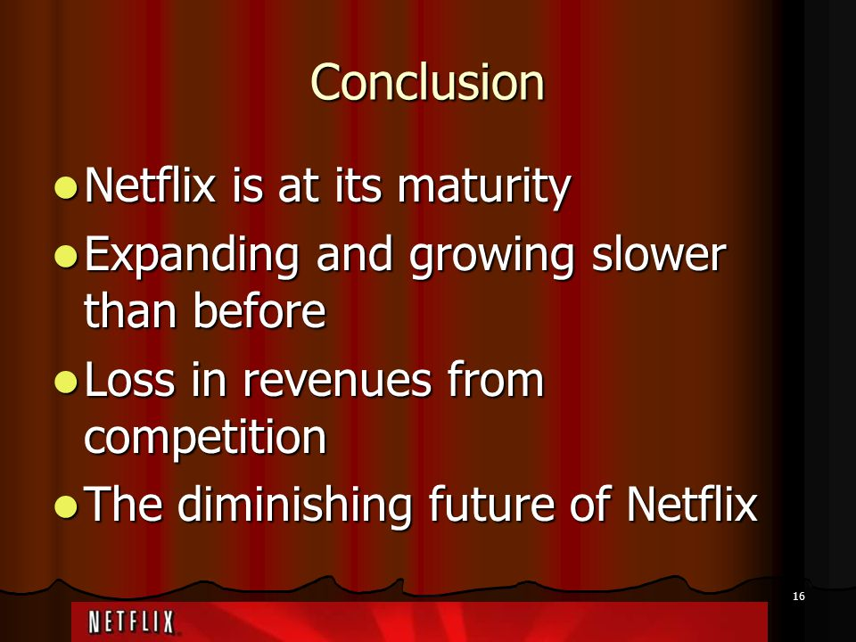 Conclusion Netflix is at its maturity