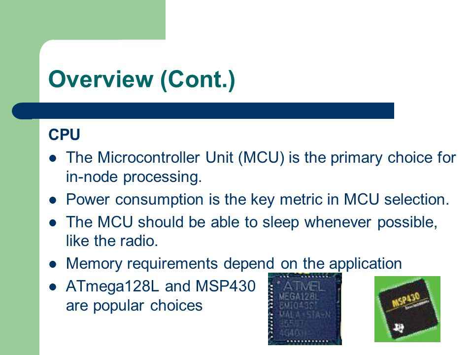 Overview (Cont.) CPU. The Microcontroller Unit (MCU) is the primary choice for in-node processing.