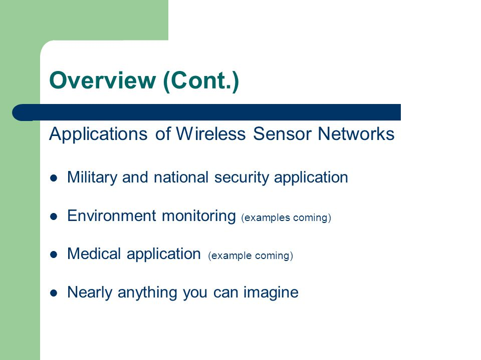 Overview (Cont.) Applications of Wireless Sensor Networks