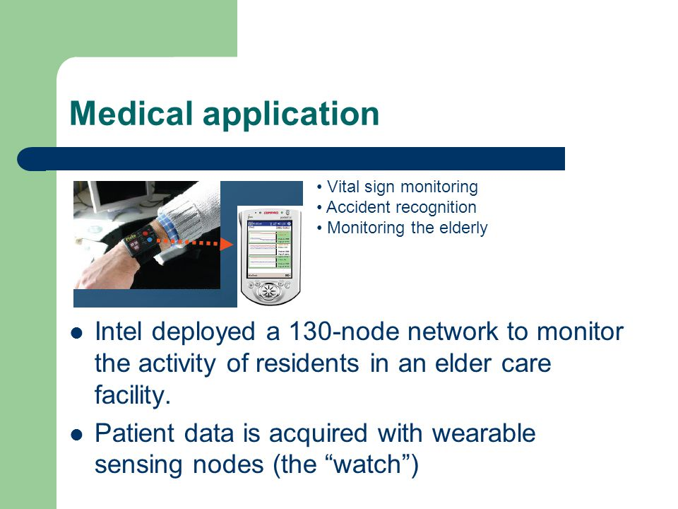 Medical application • Vital sign monitoring. • Accident recognition. • Monitoring the elderly.