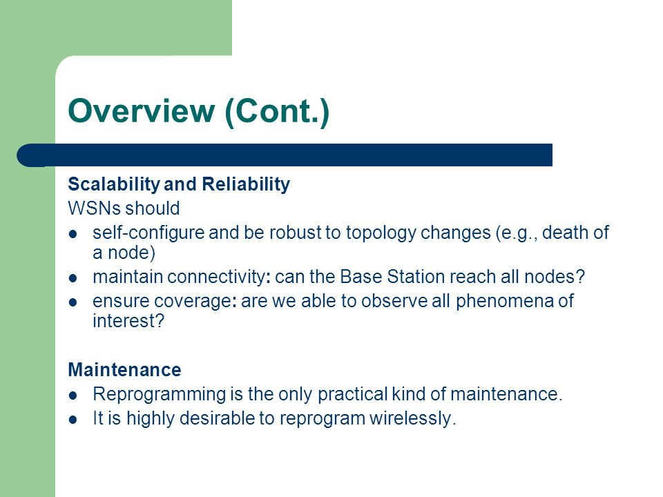 Overview (Cont.) Scalability and Reliability WSNs should