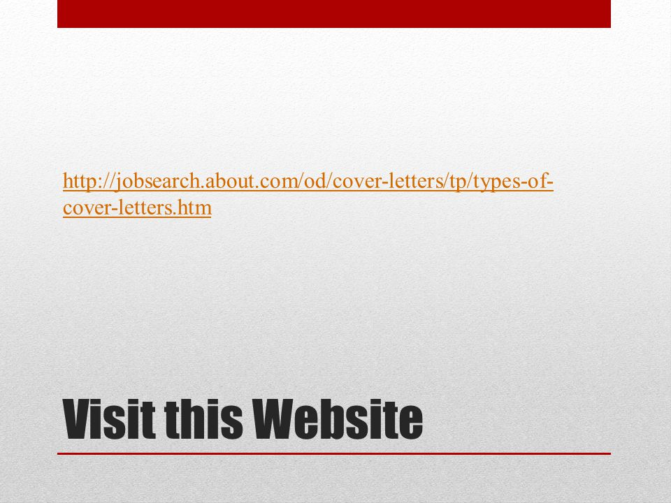 http://jobsearch.about.com/od/cover-letters/tp/types-of-cover-letters.htm Visit this Website