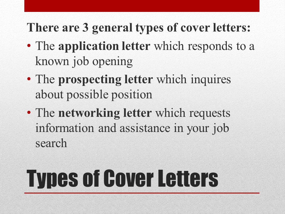 Types of Cover Letters There are 3 general types of cover letters: