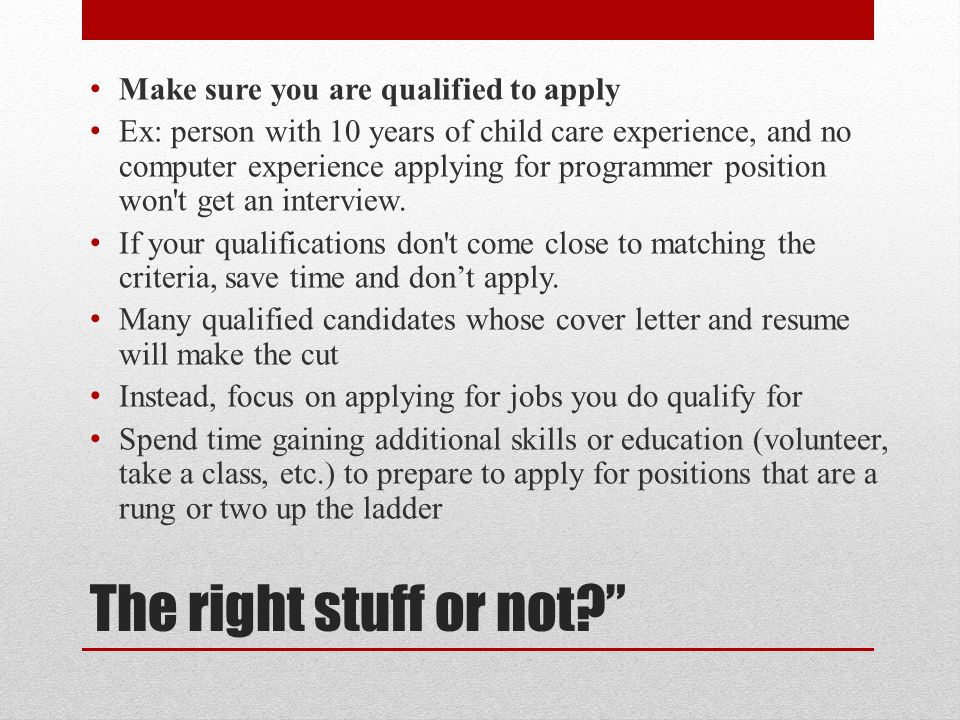 The right stuff or not Make sure you are qualified to apply