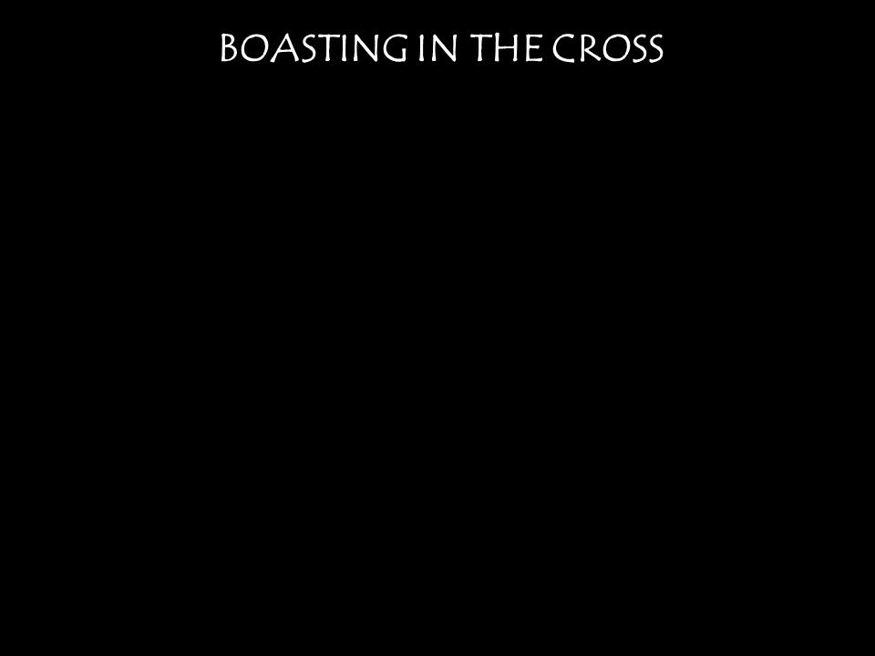 BOASTING IN THE CROSS