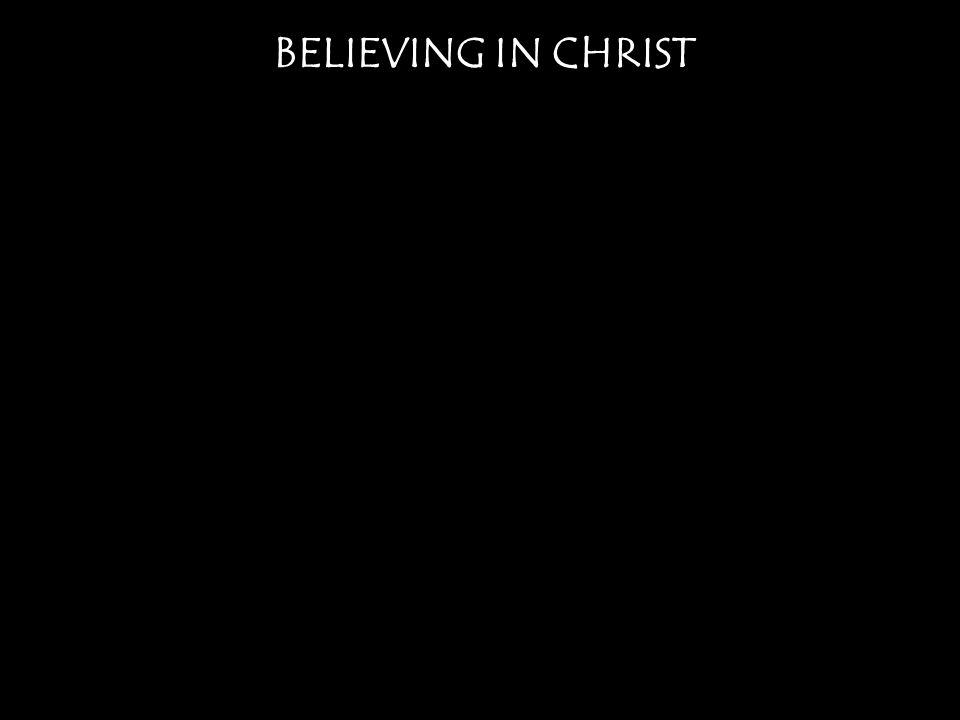 BELIEVING IN CHRIST