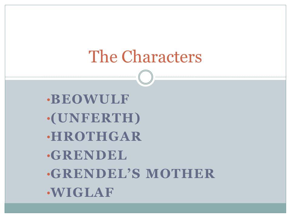 Beowulf (Unferth) Hrothgar Grendel Grendel's Mother Wiglaf