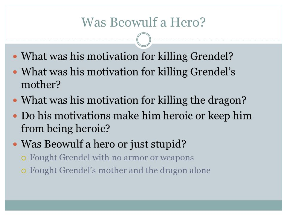 Was Beowulf a Hero What was his motivation for killing Grendel