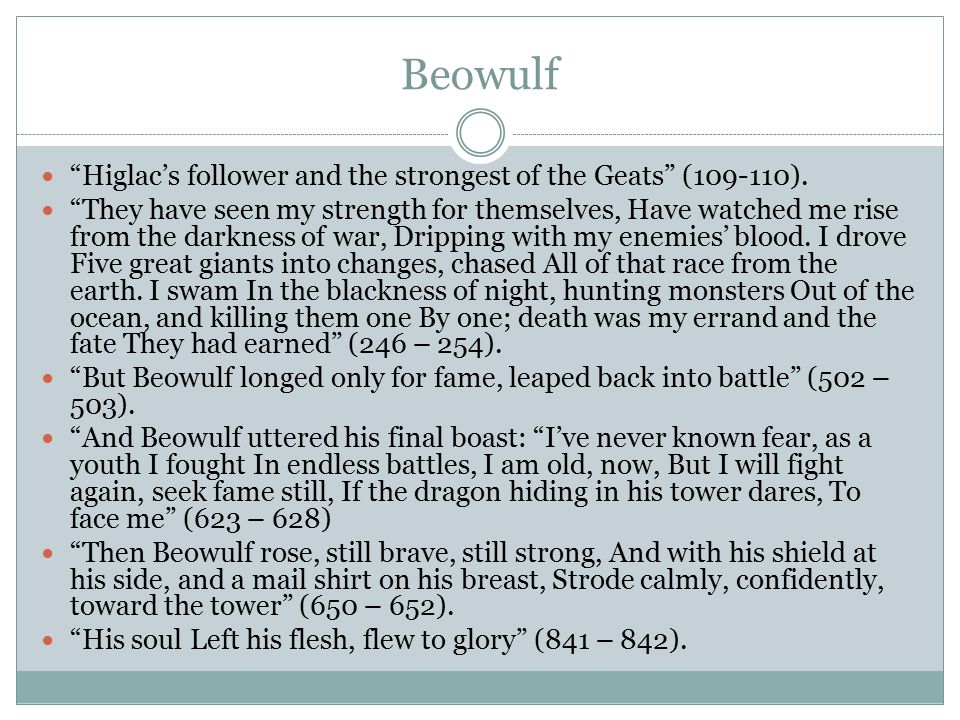 Beowulf Higlac's follower and the strongest of the Geats (109-110).