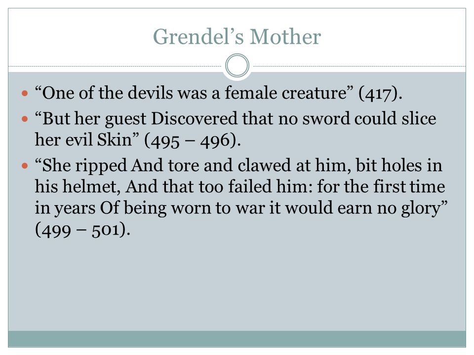 Grendel's Mother One of the devils was a female creature (417).