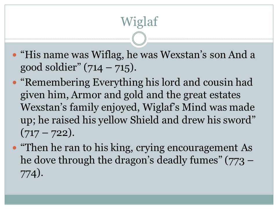 Wiglaf His name was Wiflag, he was Wexstan's son And a good soldier (714 – 715).