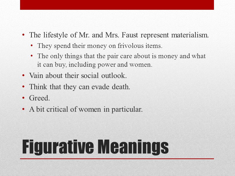 The lifestyle of Mr. and Mrs. Faust represent materialism.