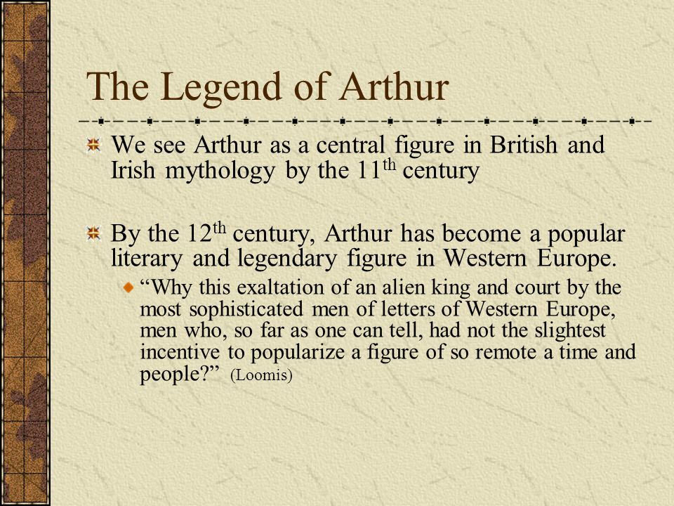 The Legend of Arthur We see Arthur as a central figure in British and Irish mythology by the 11th century.