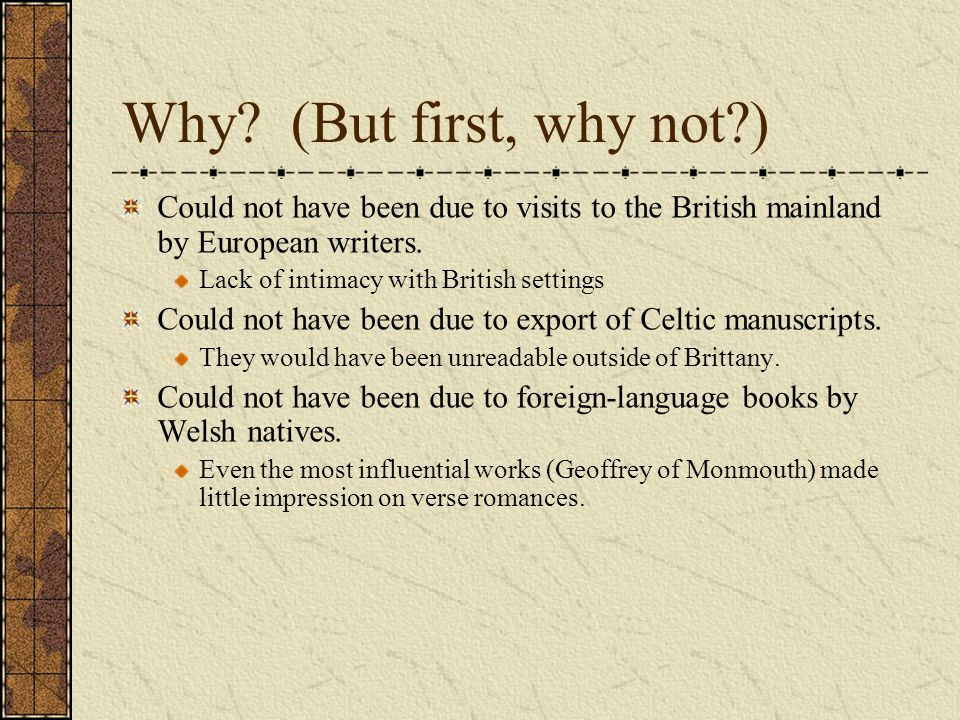 Why (But first, why not ) Could not have been due to visits to the British mainland by European writers.