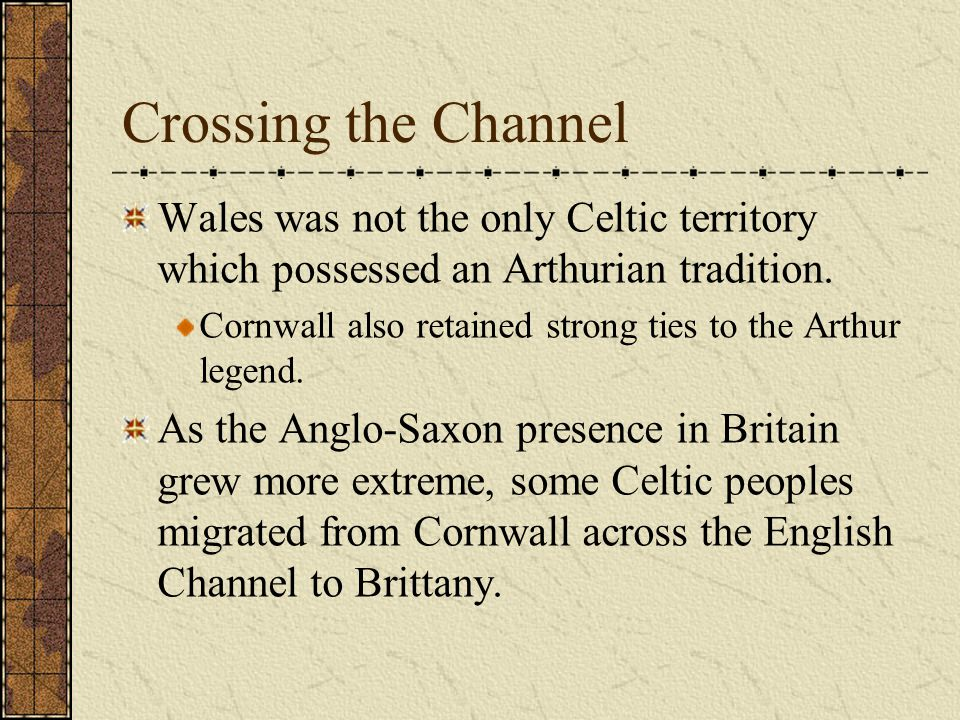 Crossing the Channel Wales was not the only Celtic territory which possessed an Arthurian tradition.