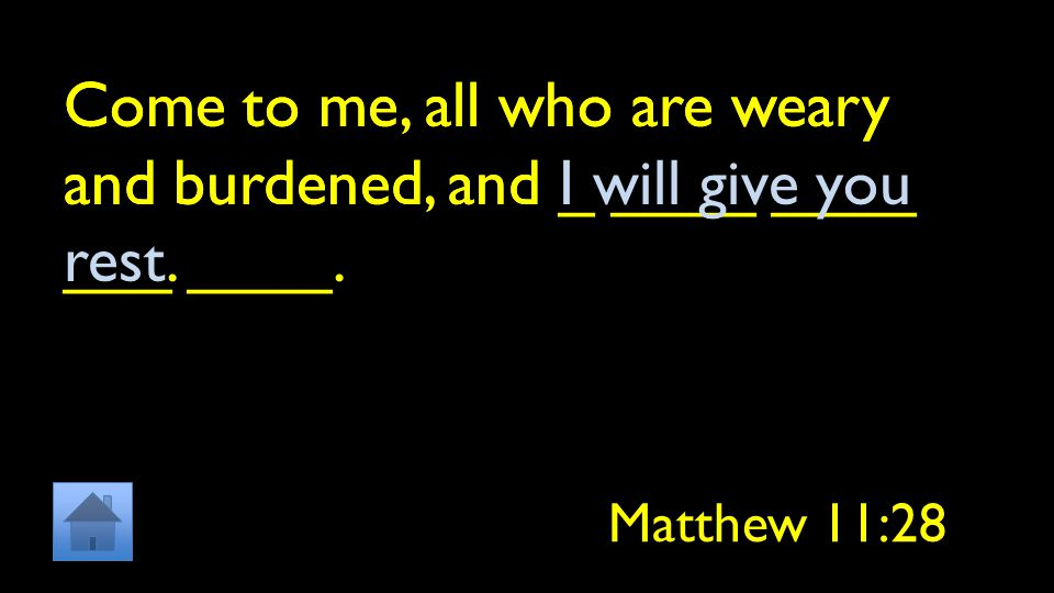 Come to me, all who are weary and burdened, and _ ____ ____ ___ ____.