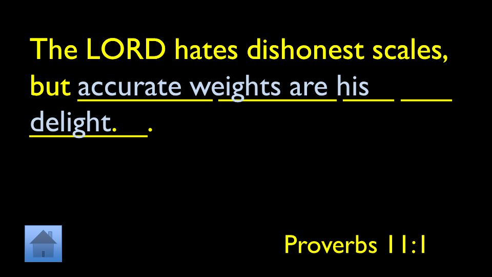 The LORD hates dishonest scales, but ________ _______ ___ ___ _______.