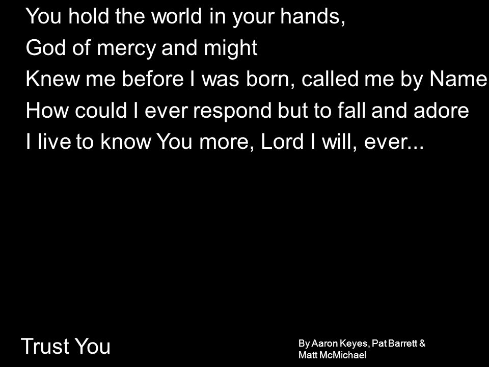 You hold the world in your hands, God of mercy and might