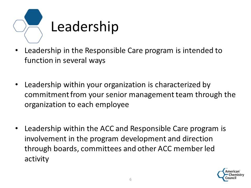 Leadership Leadership in the Responsible Care program is intended to function in several ways.