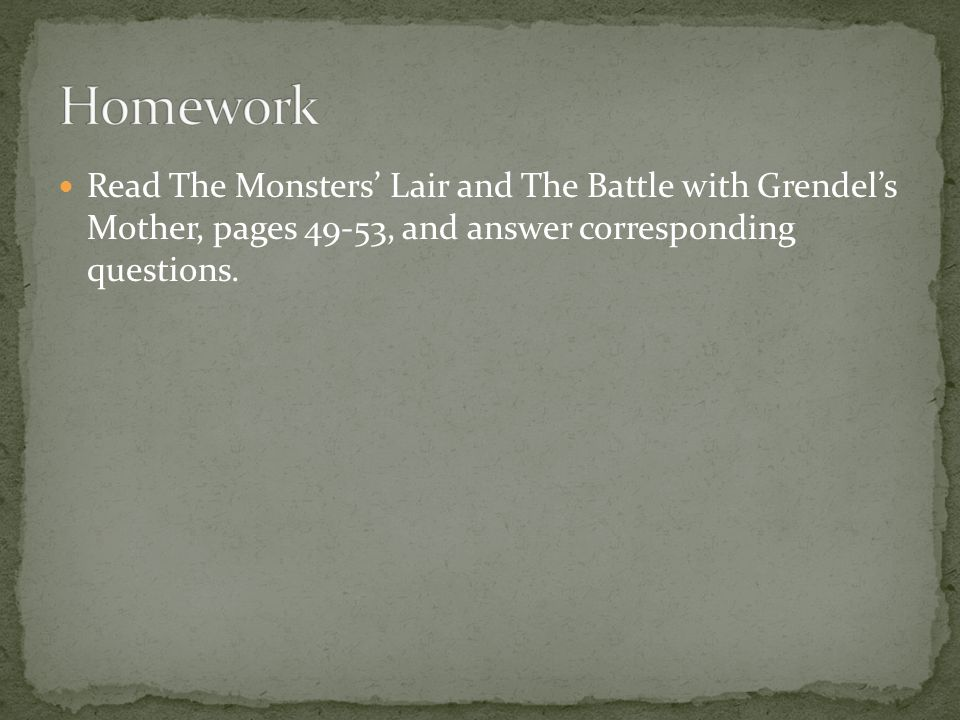 Homework Read The Monsters' Lair and The Battle with Grendel's Mother, pages 49-53, and answer corresponding questions.