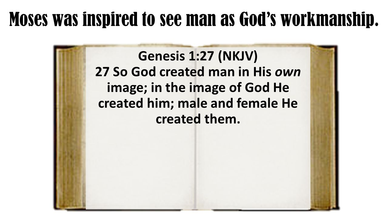 Moses was inspired to see man as God's workmanship.