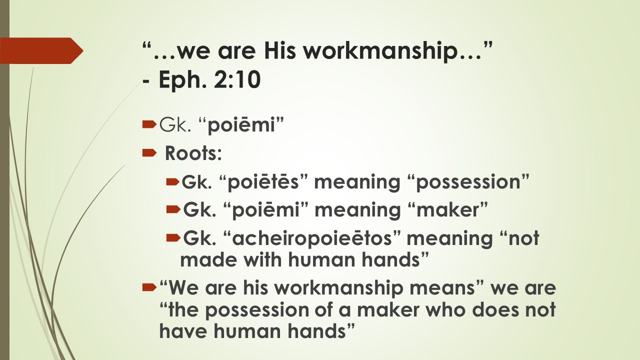 …we are His workmanship… - Eph. 2:10