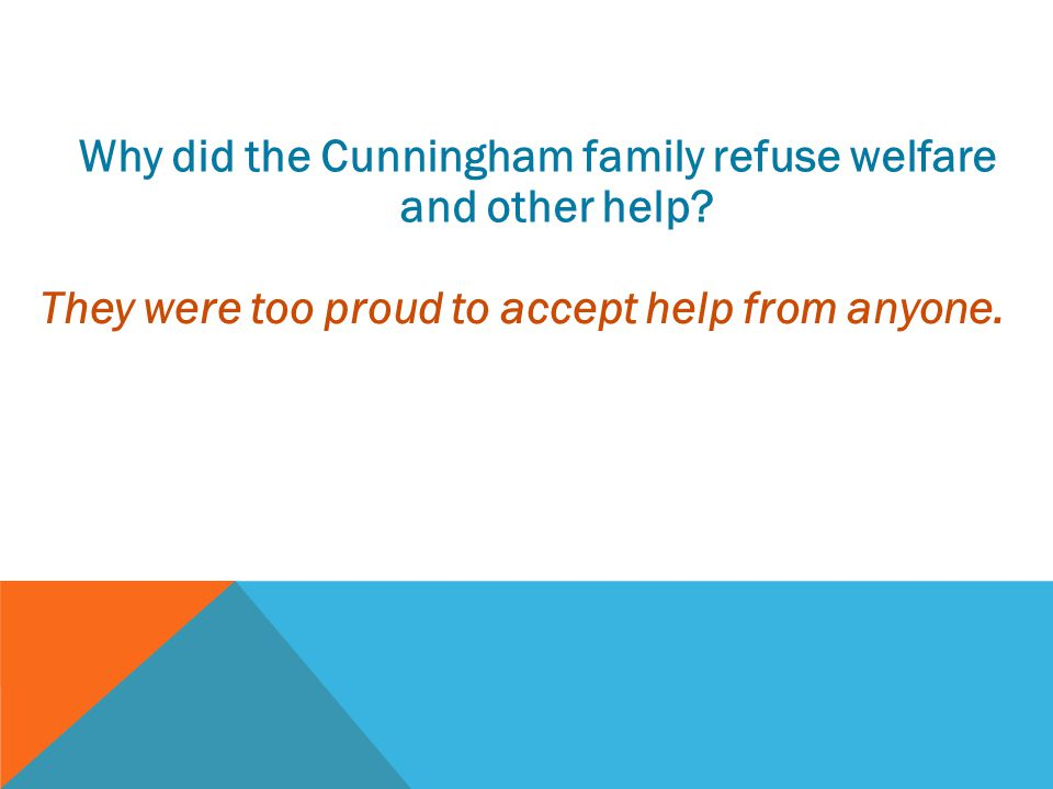 Why did the Cunningham family refuse welfare and other help