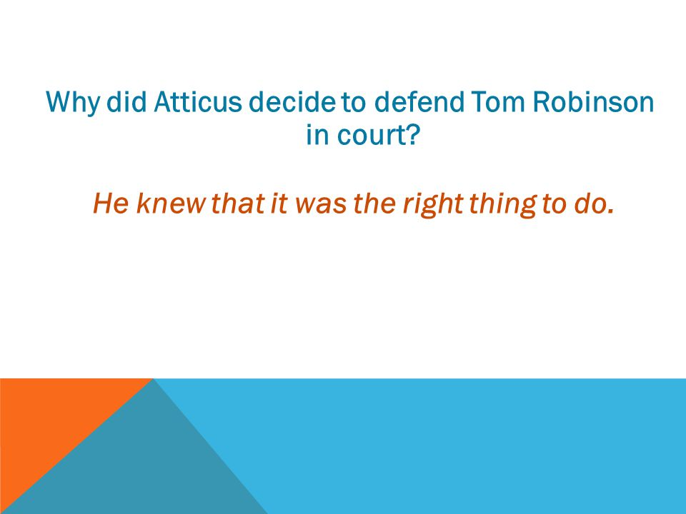 Why did Atticus decide to defend Tom Robinson in court