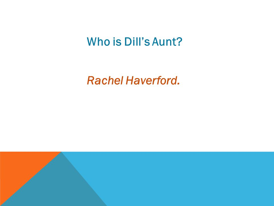 Who is Dill's Aunt Rachel Haverford.