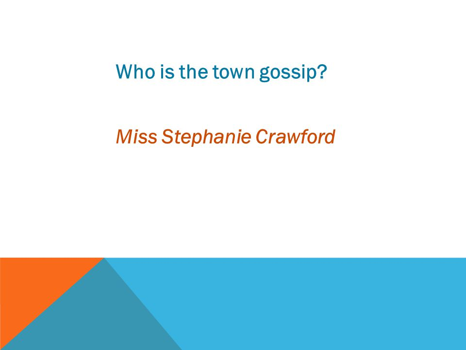 Who is the town gossip Miss Stephanie Crawford