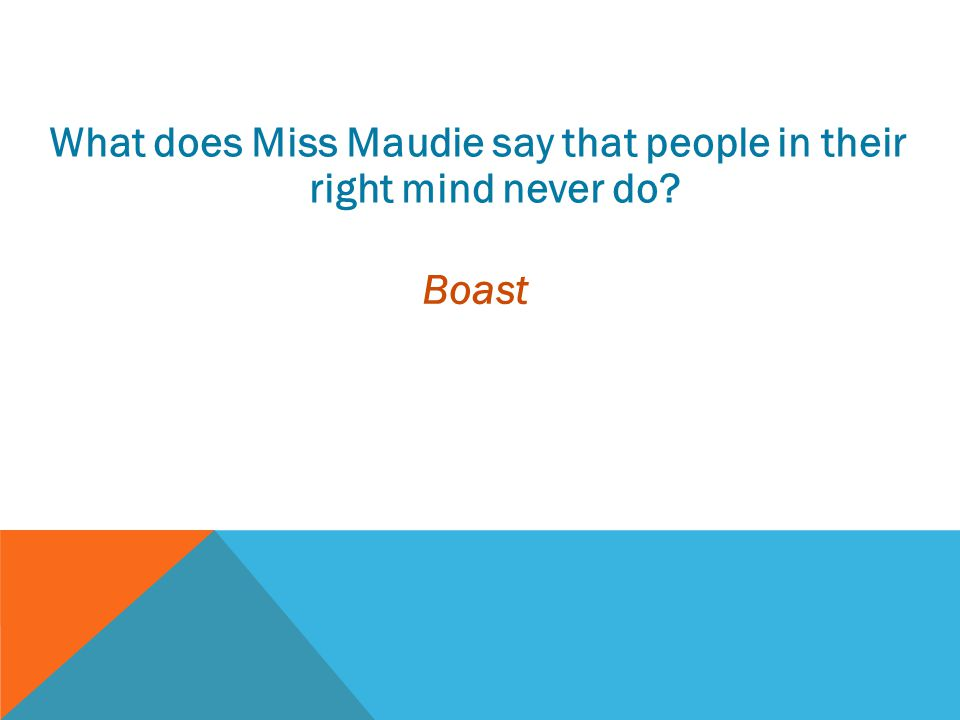 What does Miss Maudie say that people in their right mind never do