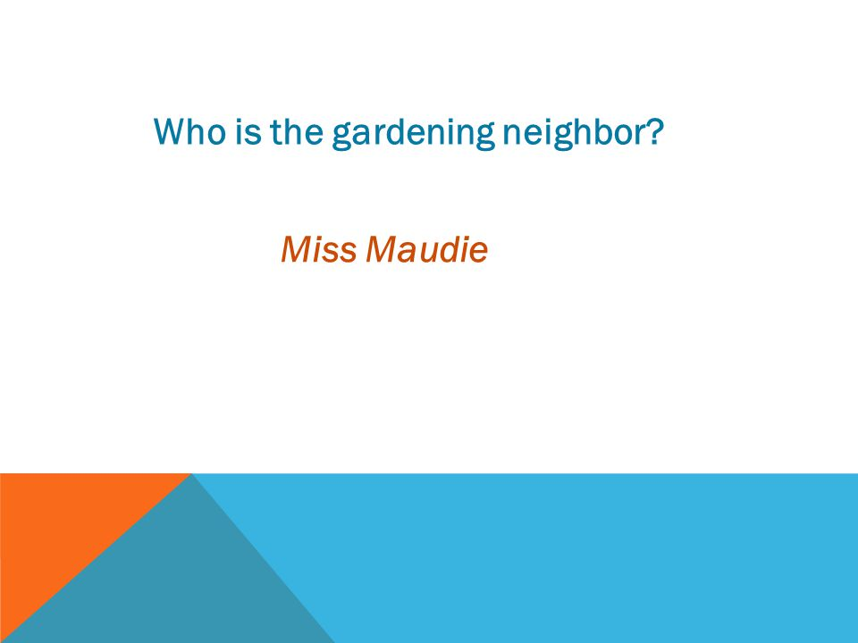 Who is the gardening neighbor