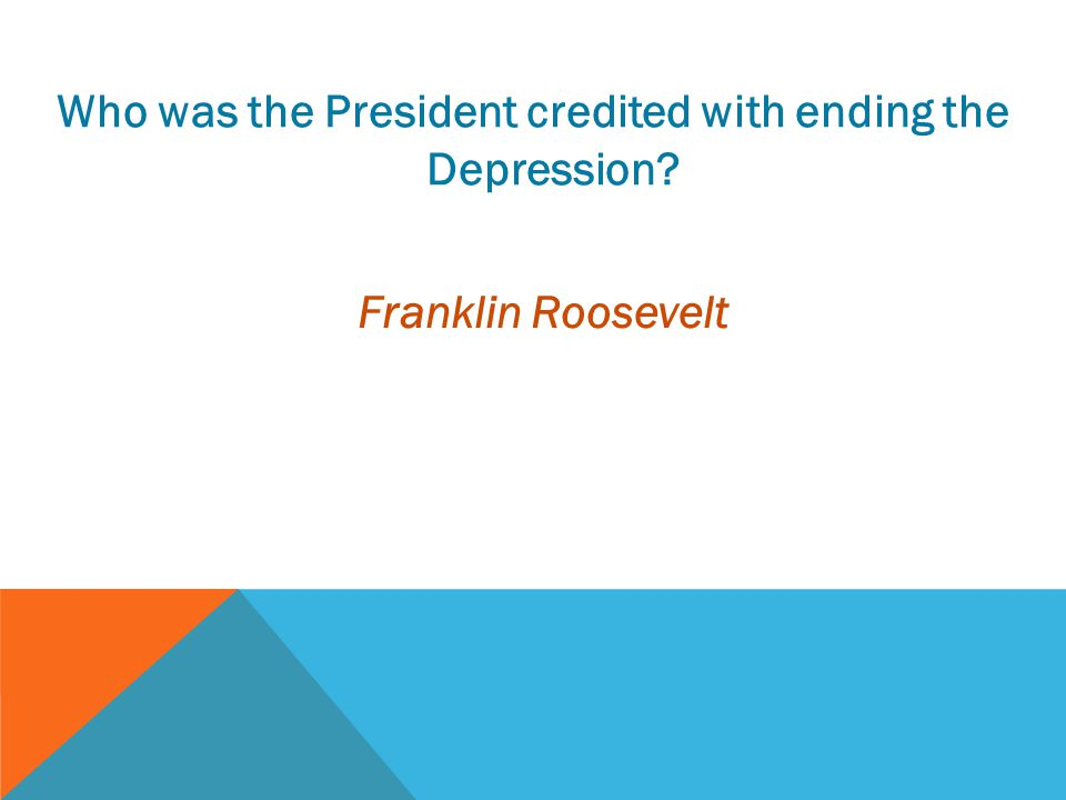 Who was the President credited with ending the Depression
