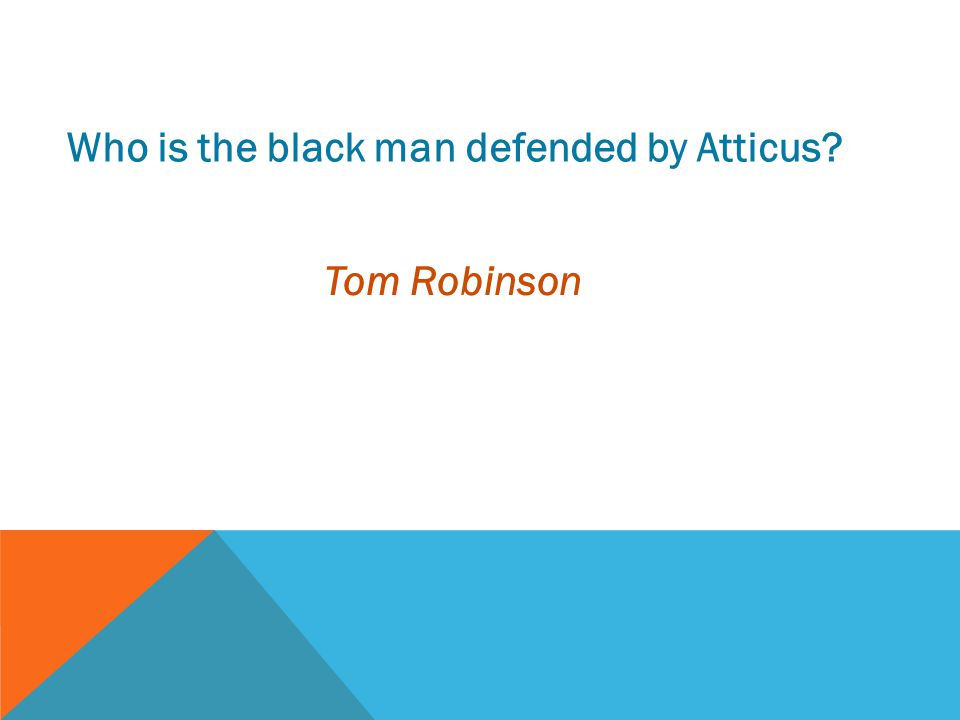 Who is the black man defended by Atticus
