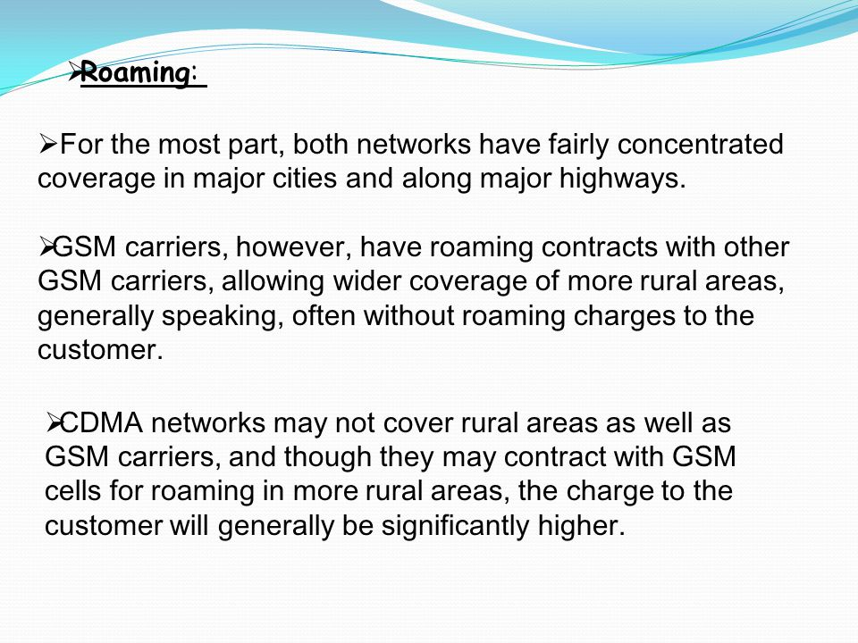 Roaming: For the most part, both networks have fairly concentrated coverage in major cities and along major highways.