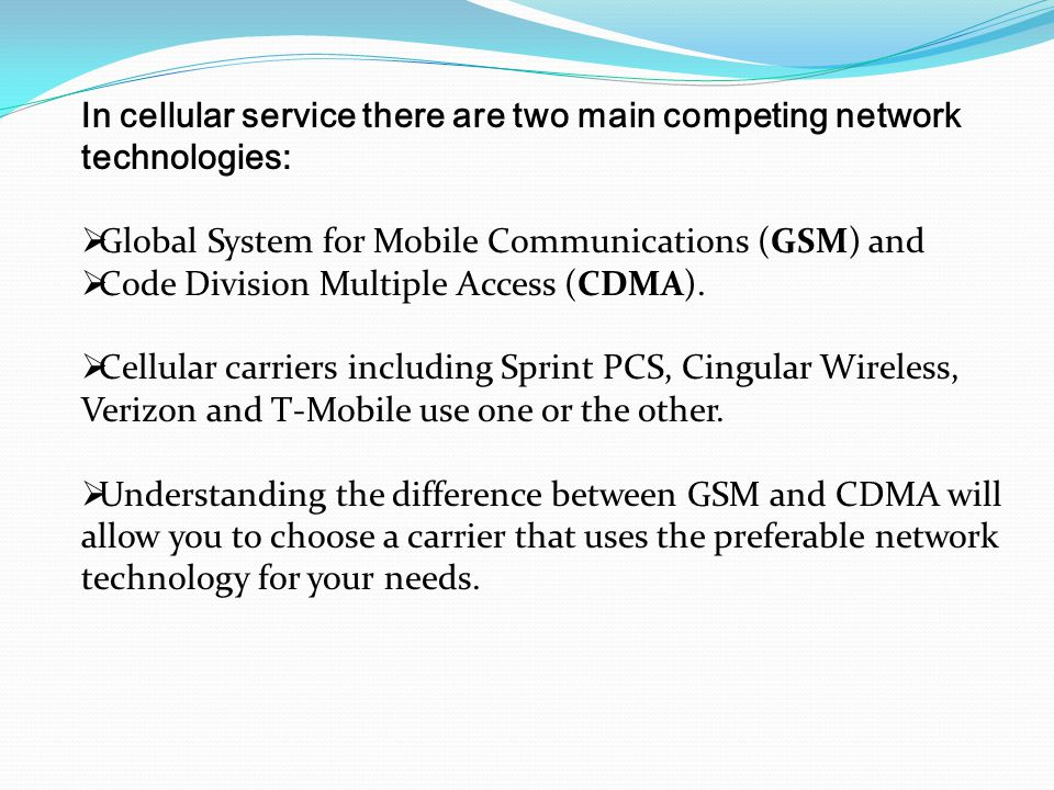 In cellular service there are two main competing network technologies: