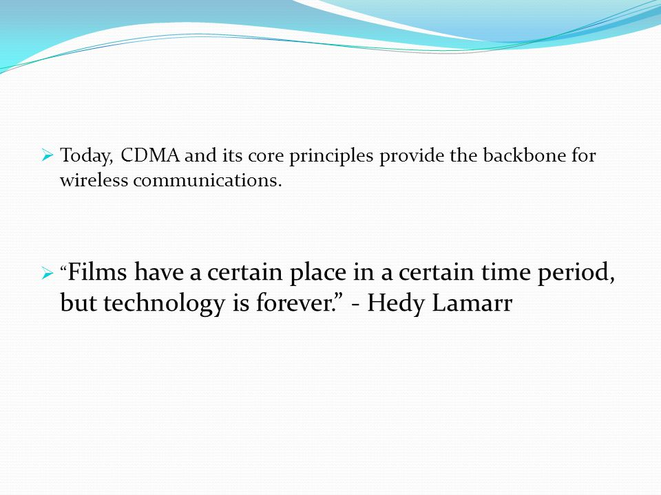Today, CDMA and its core principles provide the backbone for wireless communications.