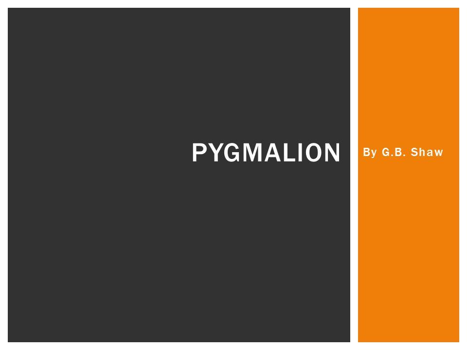 Pygmalion By G.B. Shaw