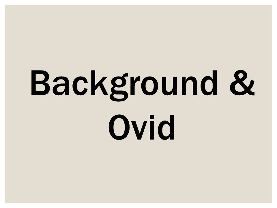 Background & Ovid