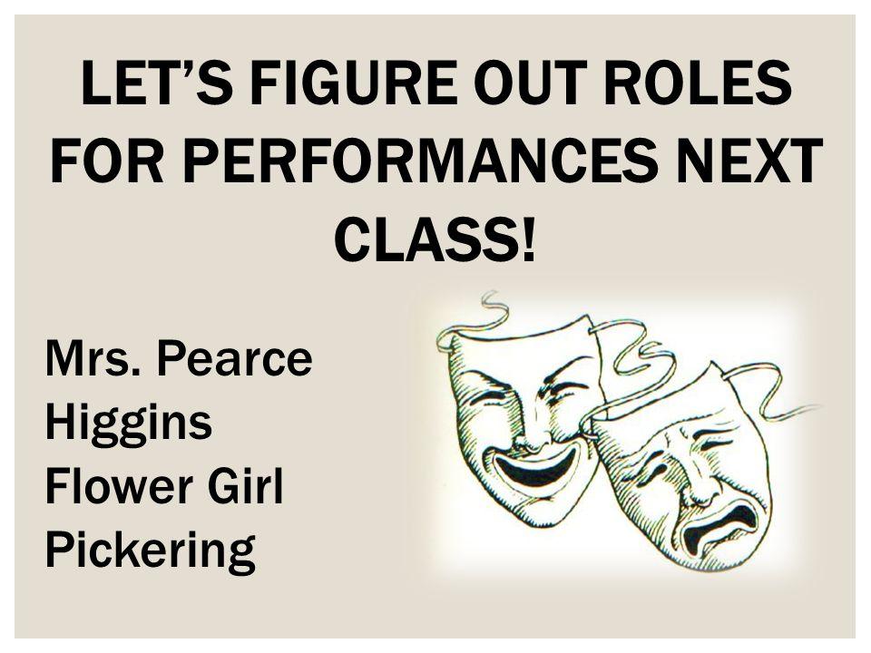LET'S FIGURE OUT ROLES FOR PERFORMANCES NEXT CLASS!