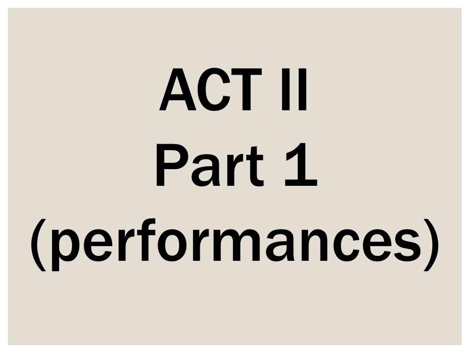 ACT II Part 1 (performances)
