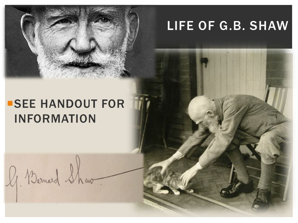 Life of g.b. shaw SEE HANDOUT FOR INFORMATION