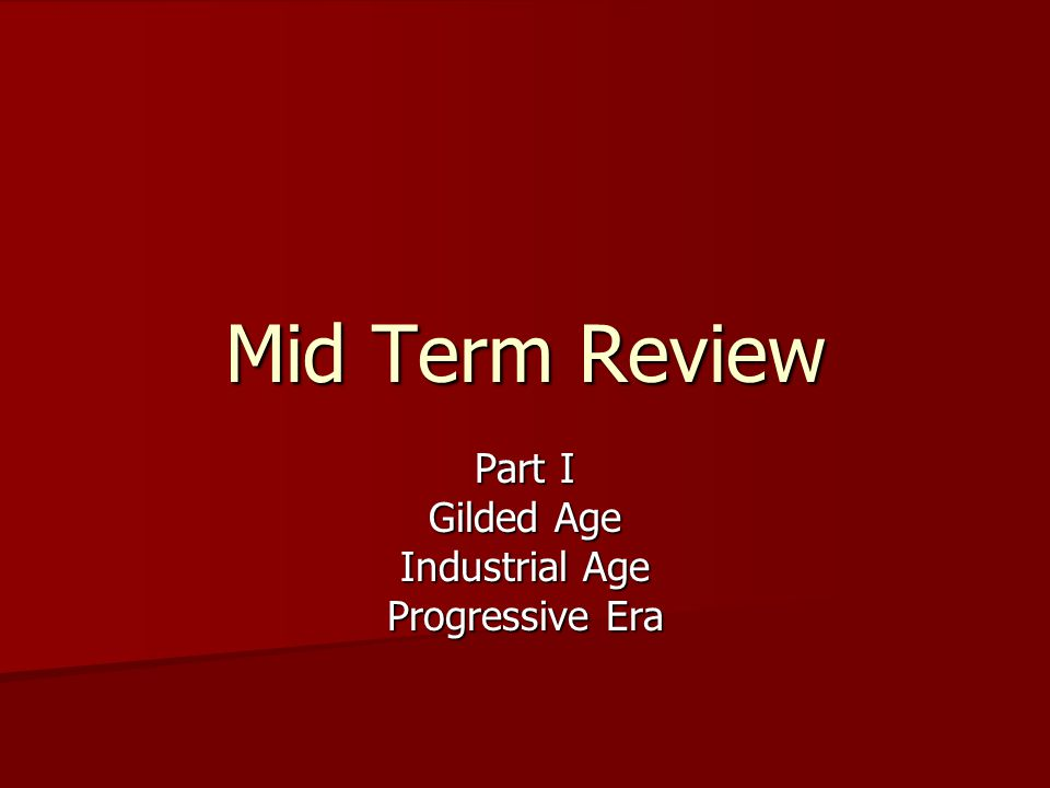 Part I Gilded Age Industrial Age Progressive Era