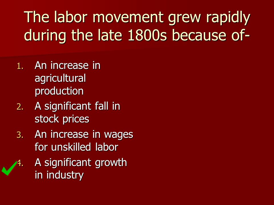 The labor movement grew rapidly during the late 1800s because of-
