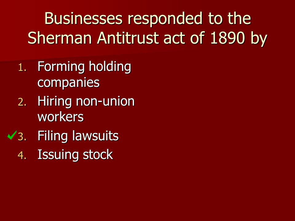 Businesses responded to the Sherman Antitrust act of 1890 by