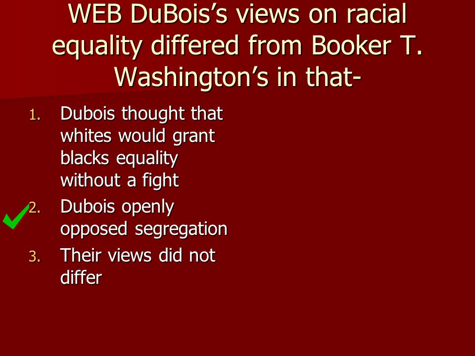 WEB DuBois's views on racial equality differed from Booker T