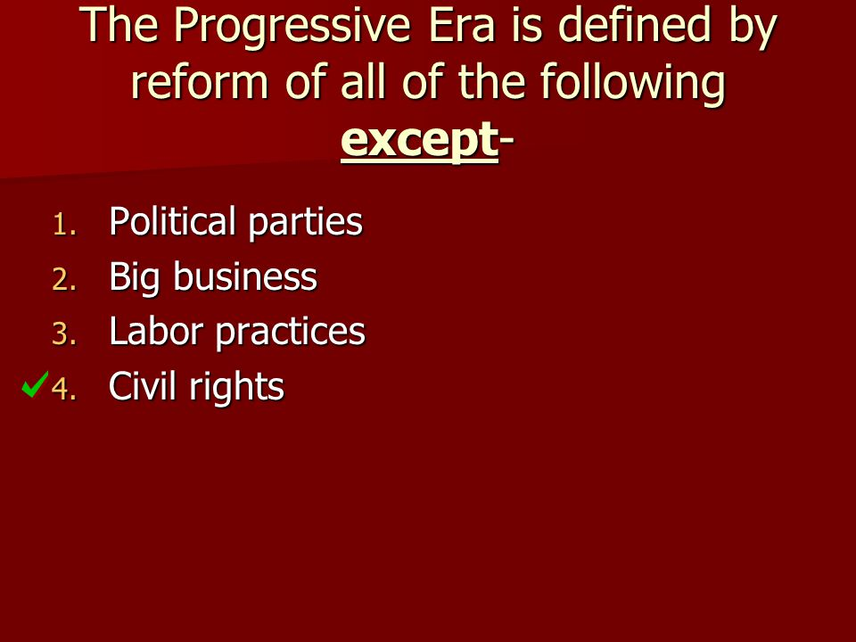 The Progressive Era is defined by reform of all of the following except-