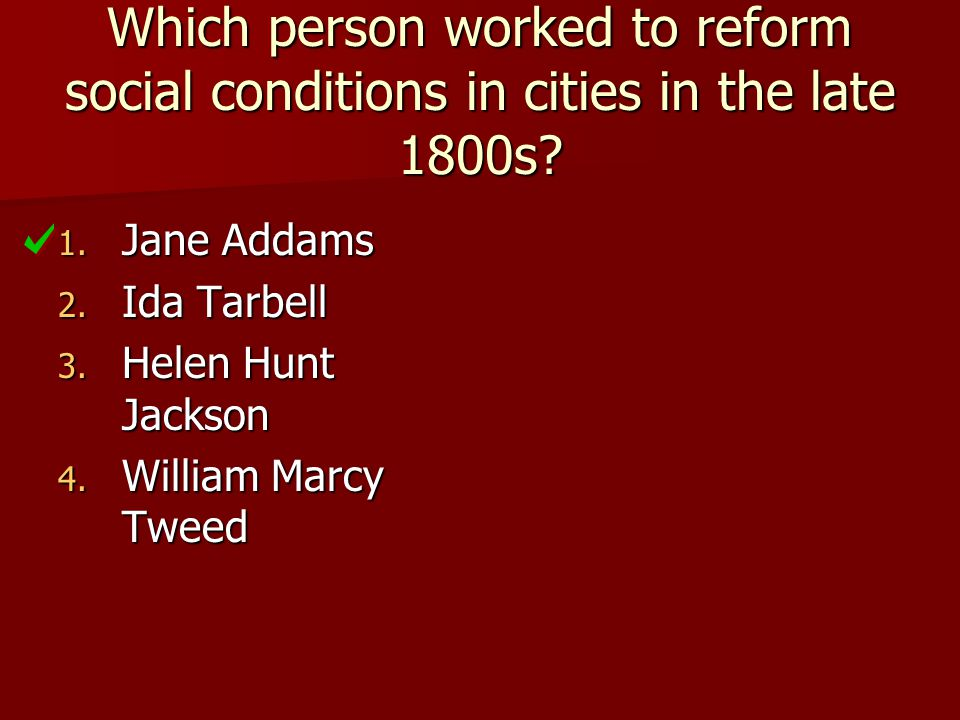 Which person worked to reform social conditions in cities in the late 1800s
