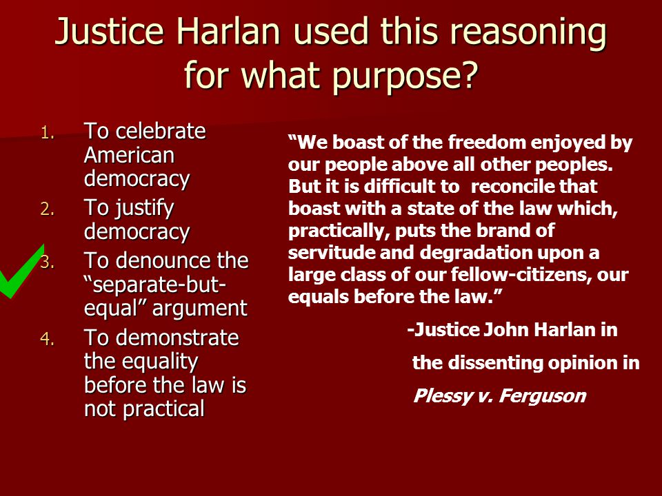 Justice Harlan used this reasoning for what purpose